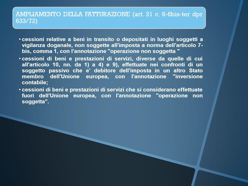 AMPLIAMENTO DELLA FATTURAZIONE (art. 21 c. 6-6bis-ter dpr 633/72) cessioni relative a beni in transito o depositati in luoghi soggetti a vigilanza dog
