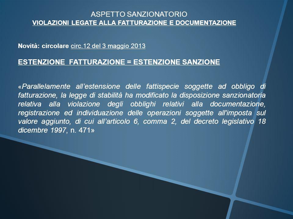 ASPETTO SANZIONATORIO VIOLAZIONI LEGATE ALLA FATTURAZIONE E DOCUMENTAZIONE Novità: circolare circ.12 del 3 maggio 2013 ESTENZIONE FATTURAZIONE = ESTEN