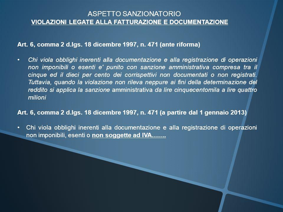 ASPETTO SANZIONATORIO VIOLAZIONI LEGATE ALLA FATTURAZIONE E DOCUMENTAZIONE Art. 6, comma 2 d.lgs. 18 dicembre 1997, n. 471 (ante riforma) Chi viola ob