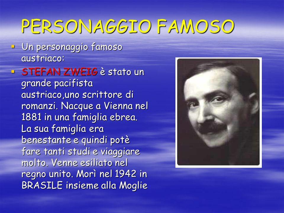 PERSONAGGIO FAMOSO  Un personaggio famoso austriaco:  STEFAN ZWEIG è stato un grande pacifista austriaco,uno scrittore di romanzi. Nacque a Vienna n