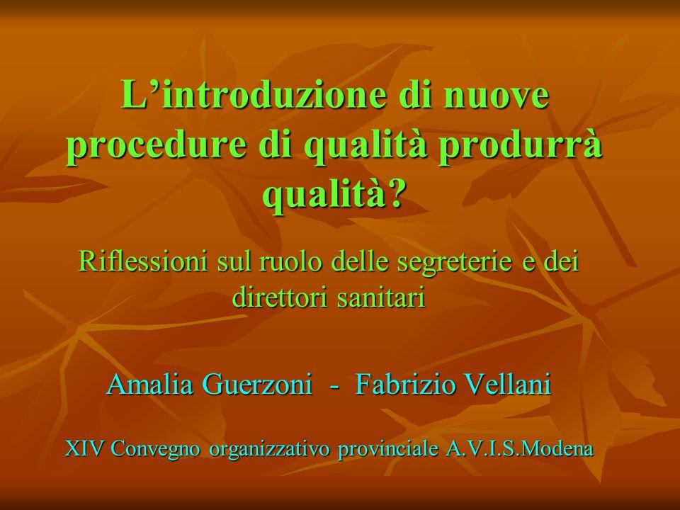 L'introduzione di nuove procedure di qualità produrrà qualità? Riflessioni sul ruolo delle segreterie e dei direttori sanitari Amalia Guerzoni - Fabri
