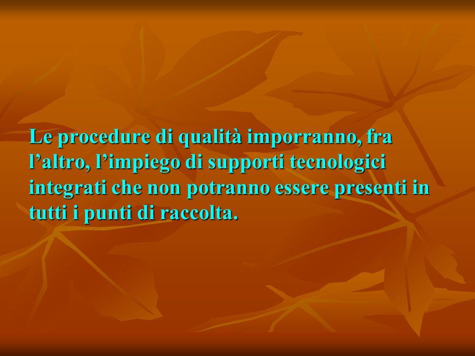 Le procedure di qualità imporranno, fra l'altro, l'impiego di supporti tecnologici integrati che non potranno essere presenti in tutti i punti di raccolta.