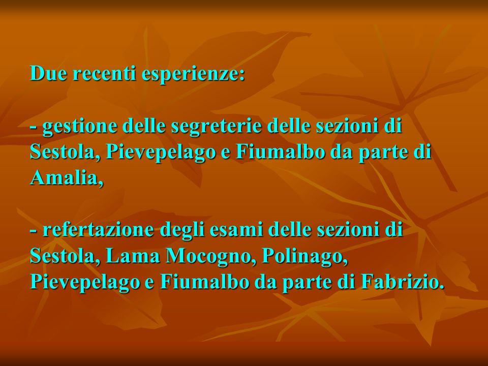 Due recenti esperienze: - gestione delle segreterie delle sezioni di Sestola, Pievepelago e Fiumalbo da parte di Amalia, - refertazione degli esami delle sezioni di Sestola, Lama Mocogno, Polinago, Pievepelago e Fiumalbo da parte di Fabrizio.