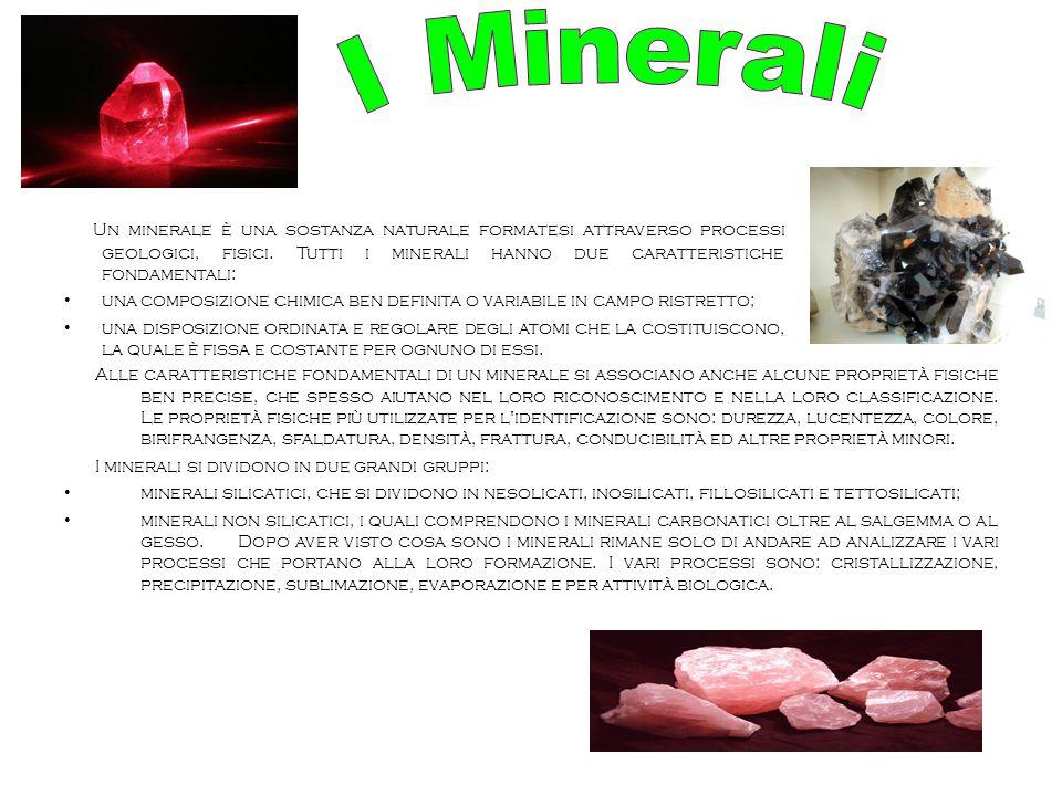 Un minerale è una sostanza naturale formatesi attraverso processi geologici, fisici. Tutti i minerali hanno due caratteristiche fondamentali: una comp