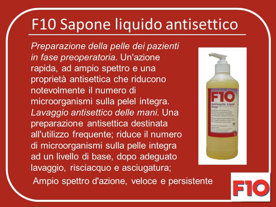 F10 Sapone liquido antisettico Preparazione della pelle dei pazienti in fase preoperatoria. Un'azione rapida, ad ampio spettro e una proprietà antiset