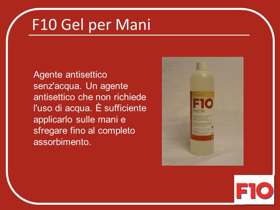 F10 Gel per Mani Agente antisettico senz'acqua. Un agente antisettico che non richiede l'uso di acqua. È sufficiente applicarlo sulle mani e sfregare