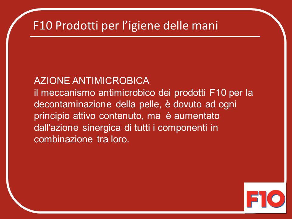 F10 Prodotti per l'igiene delle mani AZIONE ANTIMICROBICA il meccanismo antimicrobico dei prodotti F10 per la decontaminazione della pelle, è dovuto a