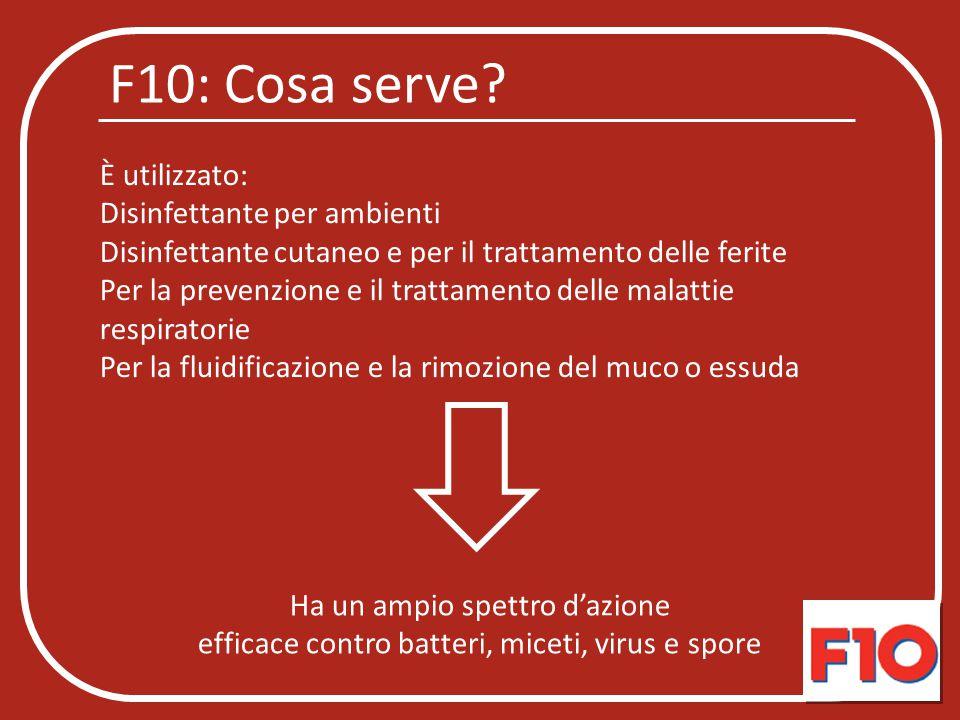 F10: Cosa serve? È utilizzato: Disinfettante per ambienti Disinfettante cutaneo e per il trattamento delle ferite Per la prevenzione e il trattamento