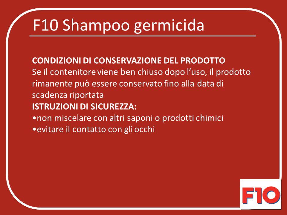 F10 Shampoo germicida CONDIZIONI DI CONSERVAZIONE DEL PRODOTTO Se il contenitore viene ben chiuso dopo l'uso, il prodotto rimanente può essere conserv