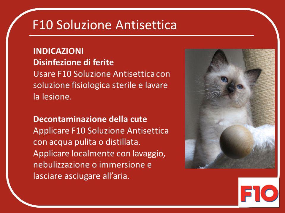 INDICAZIONI Disinfezione di ferite Usare F10 Soluzione Antisettica con soluzione fisiologica sterile e lavare la lesione. Decontaminazione della cute