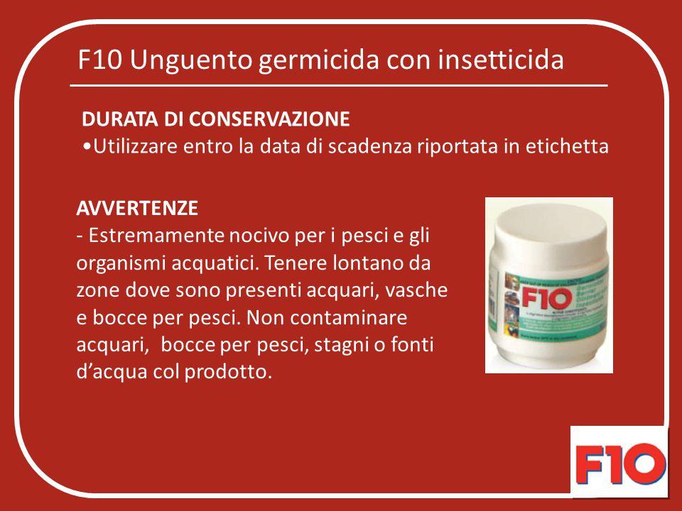 F10 Unguento germicida con insetticida AVVERTENZE - Estremamente nocivo per i pesci e gli organismi acquatici. Tenere lontano da zone dove sono presen