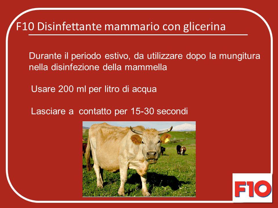F10 Disinfettante mammario con glicerina lanolina Durante il periodo invernale, da utilizzare dopo la mungitura nella disinfezione della mammella Usare 200 ml per litro di acqua Lasciare a contatto per 15-30 secondi