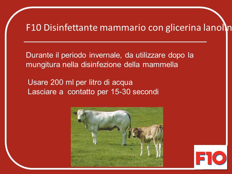 F10 Disinfettante mammario con glicerina lanolina Durante il periodo invernale, da utilizzare dopo la mungitura nella disinfezione della mammella Usar