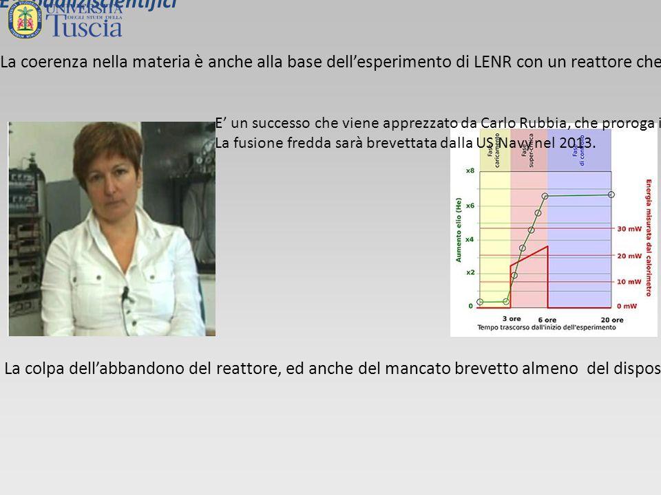 La coerenza nella materia è anche alla base dell'esperimento di LENR con un reattore cheaccendonoil 1° luglio 1999, da loro disegnato e realizzato dai ricercatori dell'ENEA A.