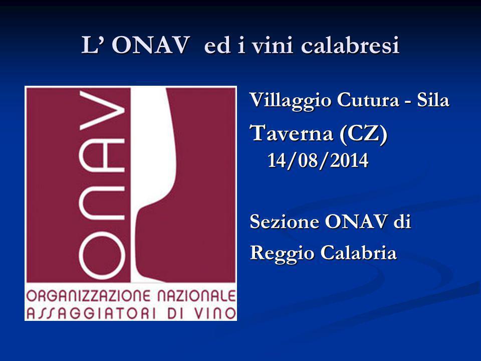 L' ONAV ed i vini calabresi Villaggio Cutura - Sila Taverna (CZ) 14/08/2014 Sezione ONAV di Reggio Calabria
