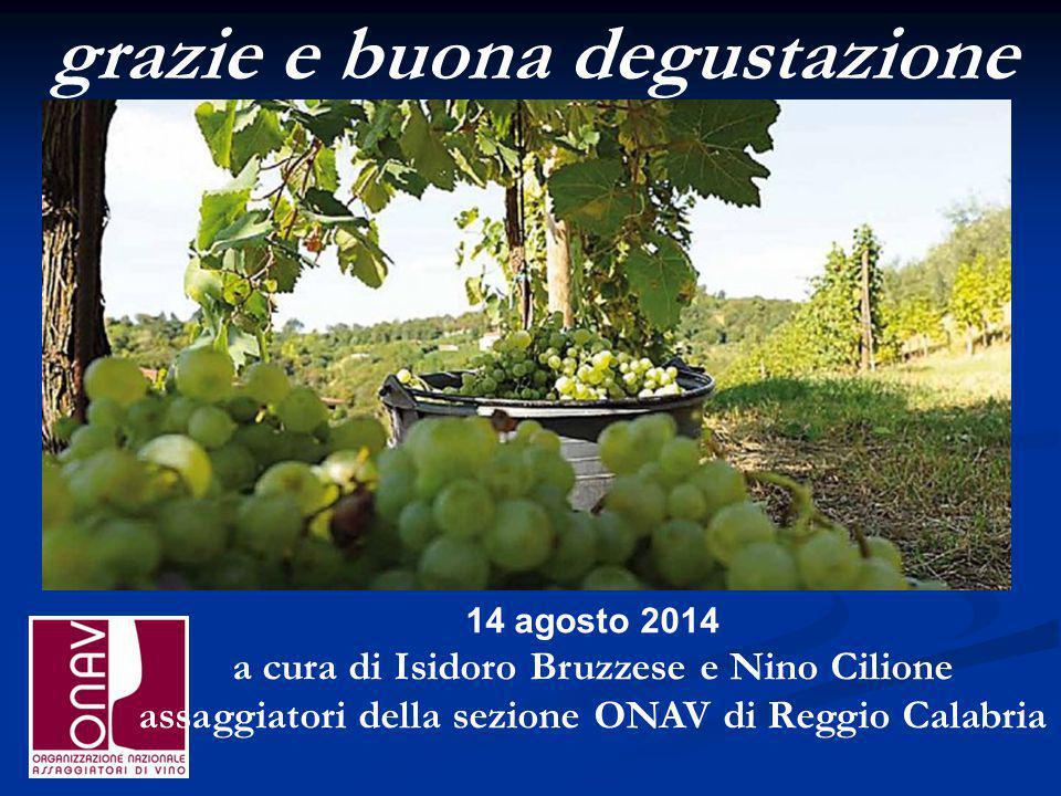 14 agosto 2014 a cura di Isidoro Bruzzese e Nino Cilione assaggiatori della sezione ONAV di Reggio Calabria grazie e buona degustazione