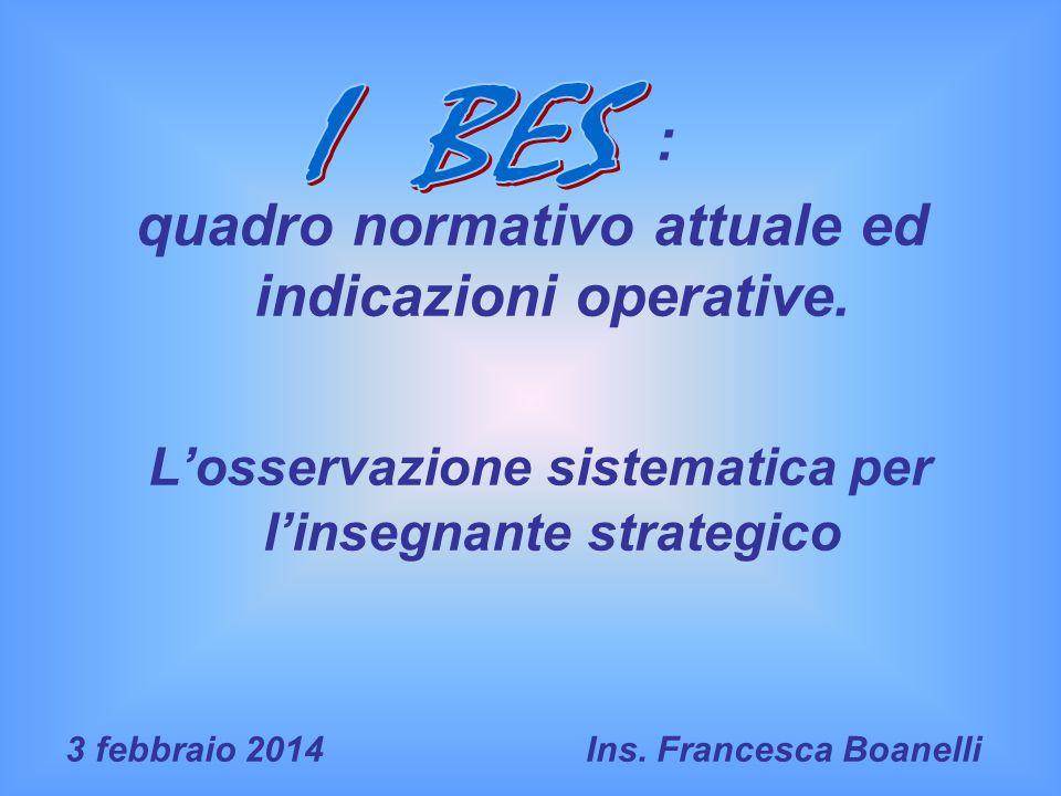 : quadro normativo attuale ed indicazioni operative. L'osservazione sistematica per l'insegnante strategico 3 febbraio 2014 Ins. Francesca Boanelli