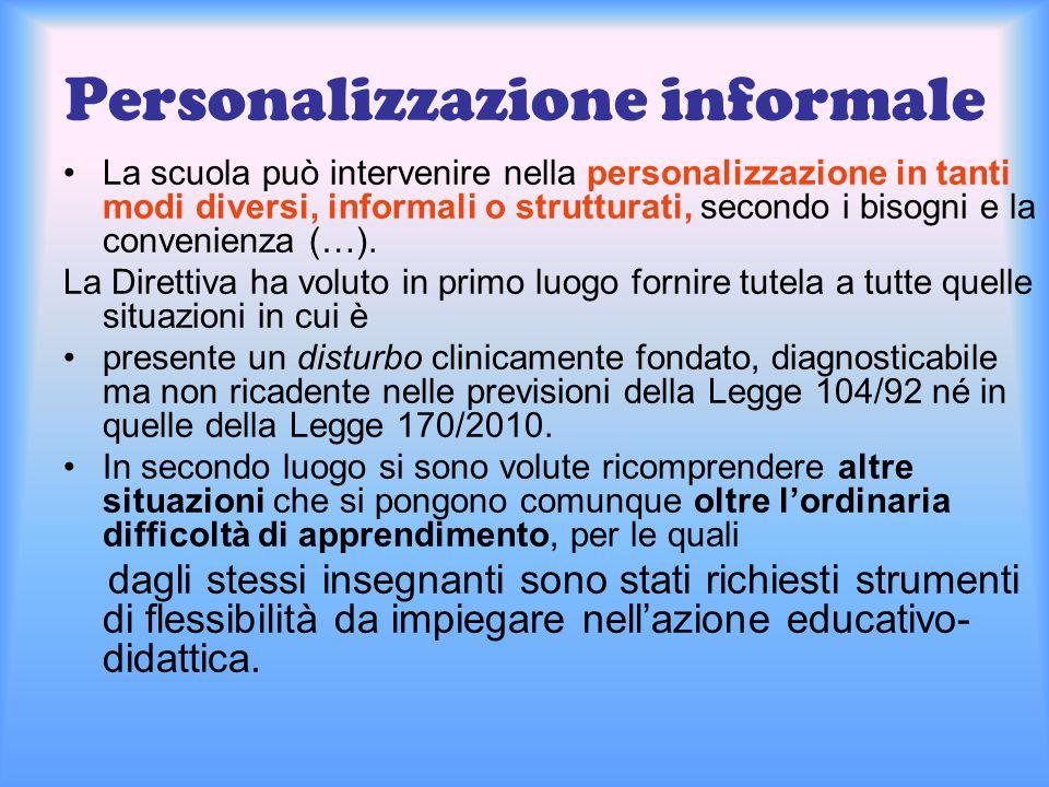 Personalizzazione informale La scuola può intervenire nella personalizzazione in tanti modi diversi, informali o strutturati, secondo i bisogni e la c