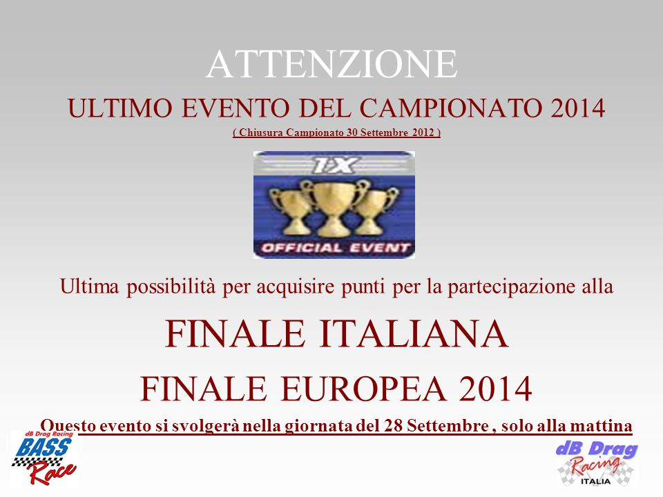 ATTENZIONE ULTIMO EVENTO DEL CAMPIONATO 2014 ( Chiusura Campionato 30 Settembre 2012 ) Ultima possibilità per acquisire punti per la partecipazione alla FINALE ITALIANA FINALE EUROPEA 2014 Questo evento si svolgerà nella giornata del 28 Settembre, solo alla mattina