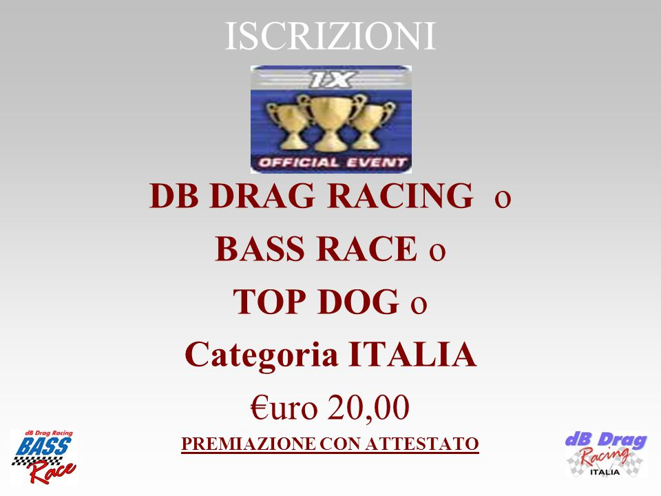 ISCRIZIONI DB DRAG RACING o BASS RACE o TOP DOG o Categoria ITALIA €uro 20,00 PREMIAZIONE CON ATTESTATO