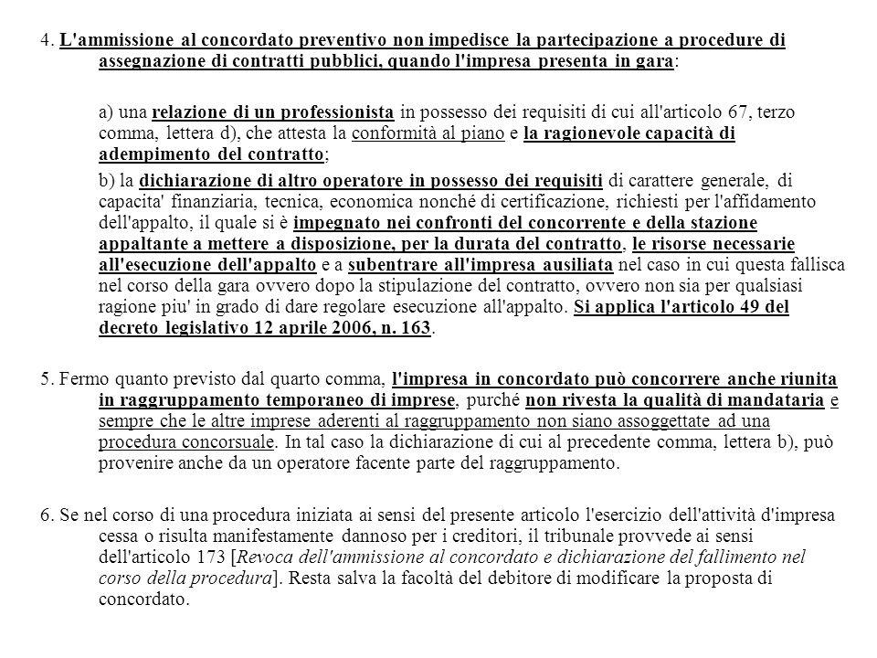 4. L'ammissione al concordato preventivo non impedisce la partecipazione a procedure di assegnazione di contratti pubblici, quando l'impresa presenta