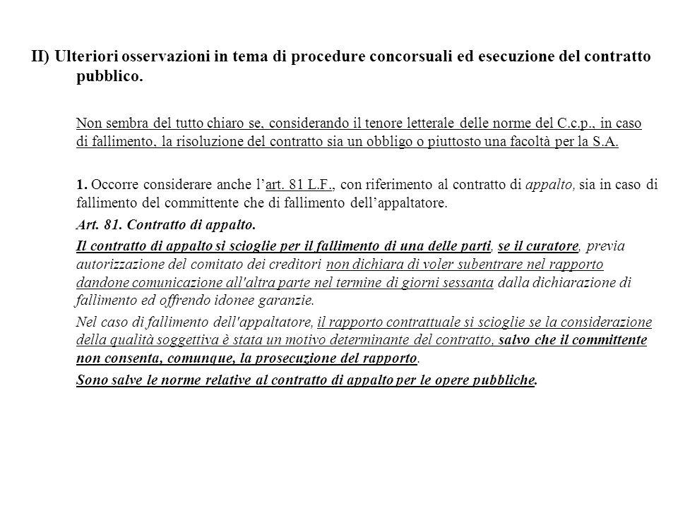 II) Ulteriori osservazioni in tema di procedure concorsuali ed esecuzione del contratto pubblico. Non sembra del tutto chiaro se, considerando il teno