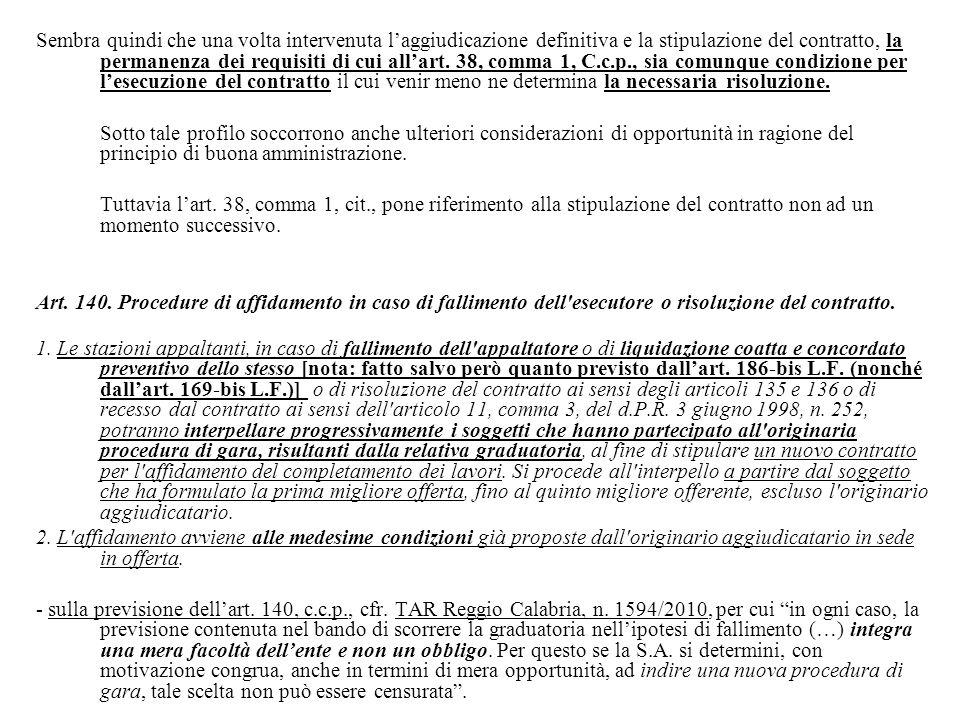 Sembra quindi che una volta intervenuta l'aggiudicazione definitiva e la stipulazione del contratto, la permanenza dei requisiti di cui all'art. 38, c