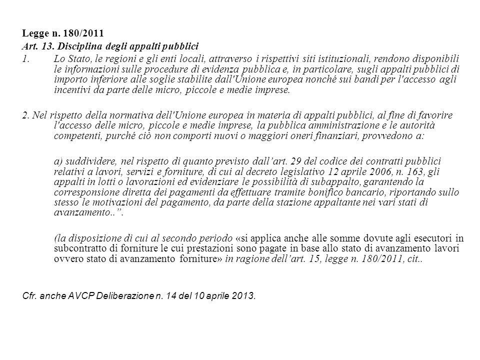Legge n. 180/2011 Art. 13. Disciplina degli appalti pubblici 1.Lo Stato, le regioni e gli enti locali, attraverso i rispettivi siti istituzionali, ren