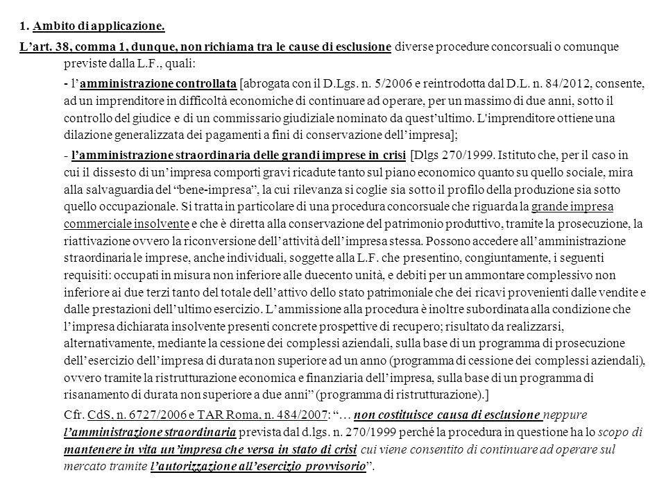 1. Ambito di applicazione. L'art. 38, comma 1, dunque, non richiama tra le cause di esclusione diverse procedure concorsuali o comunque previste dalla