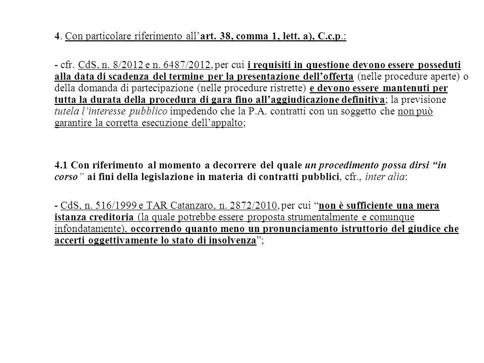 4. Con particolare riferimento all'art. 38, comma 1, lett. a), C.c.p.: - cfr. CdS, n. 8/2012 e n. 6487/2012, per cui i requisiti in questione devono e