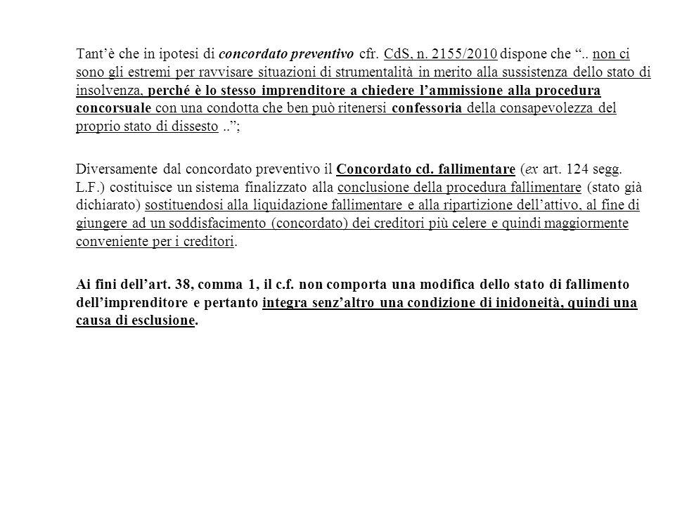 """Tant'è che in ipotesi di concordato preventivo cfr. CdS, n. 2155/2010 dispone che """".. non ci sono gli estremi per ravvisare situazioni di strumentalit"""