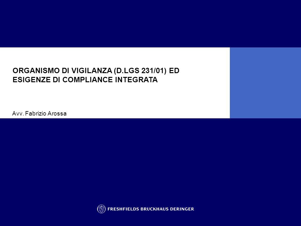 Avv. Fabrizio Arossa ORGANISMO DI VIGILANZA (D.LGS 231/01) ED ESIGENZE DI COMPLIANCE INTEGRATA