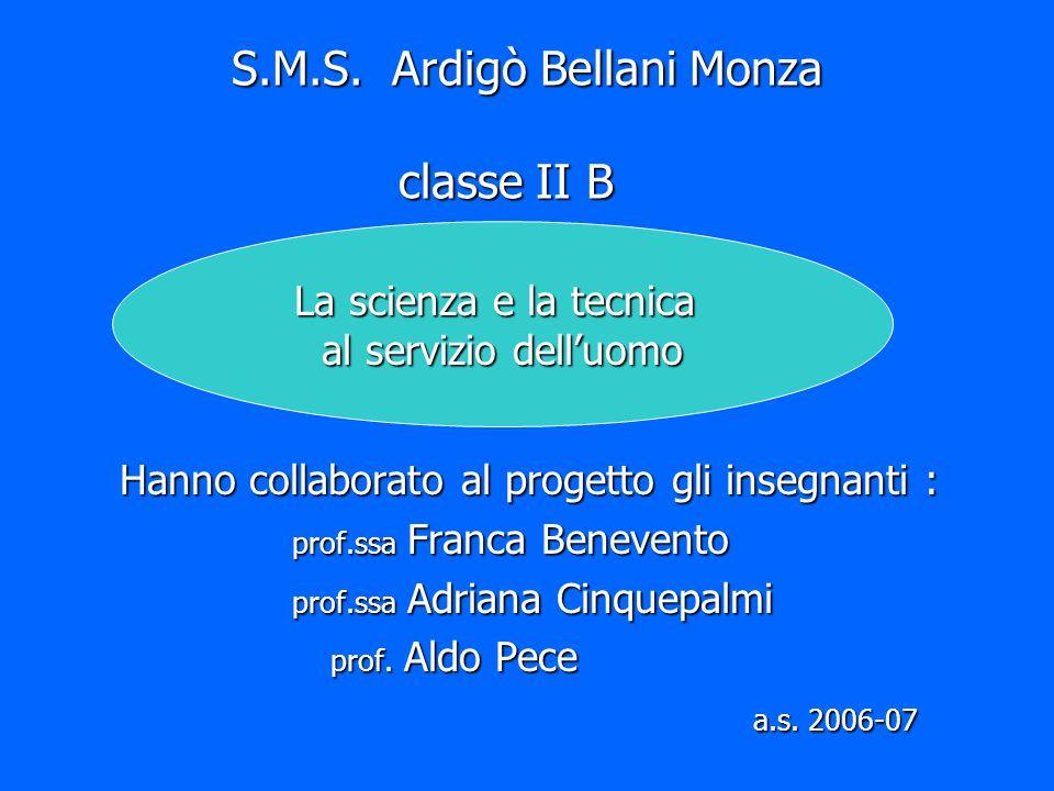 S.M.S. Ardigò Bellani Monza classe II B Hanno collaborato al progetto gli insegnanti : Hanno collaborato al progetto gli insegnanti : prof.ssa Franca