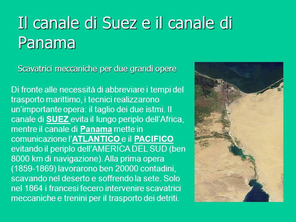 Il canale di Suez e il canale di Panama Scavatrici meccaniche per due grandi opere Di fronte alle necessità di abbreviare i tempi del trasporto maritt
