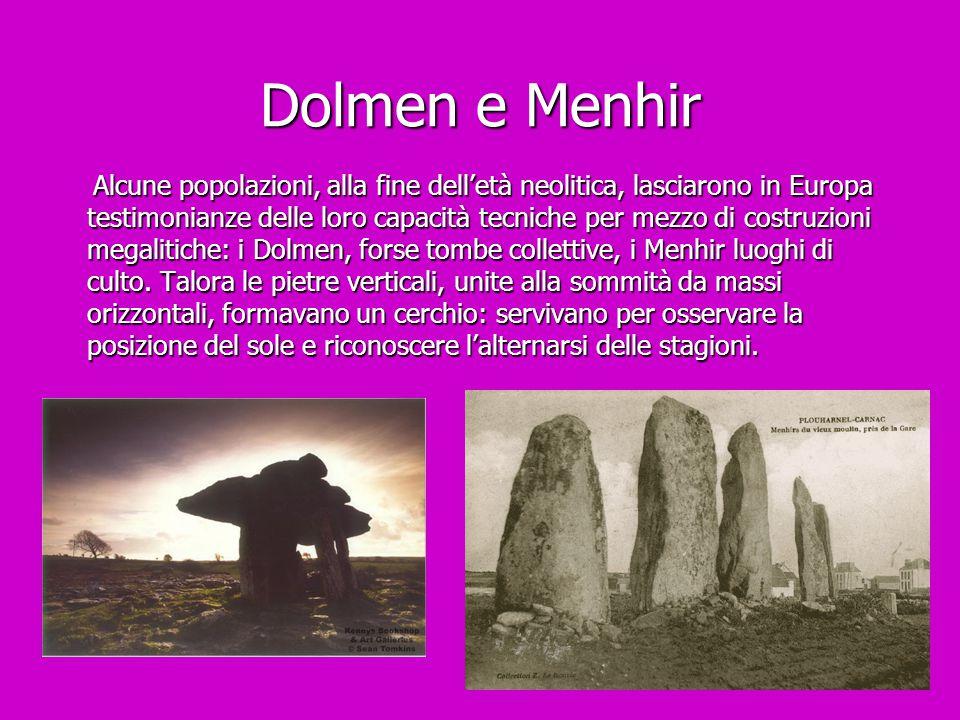 Dolmen e Menhir Alcune popolazioni, alla fine dell'età neolitica, lasciarono in Europa testimonianze delle loro capacità tecniche per mezzo di costruz