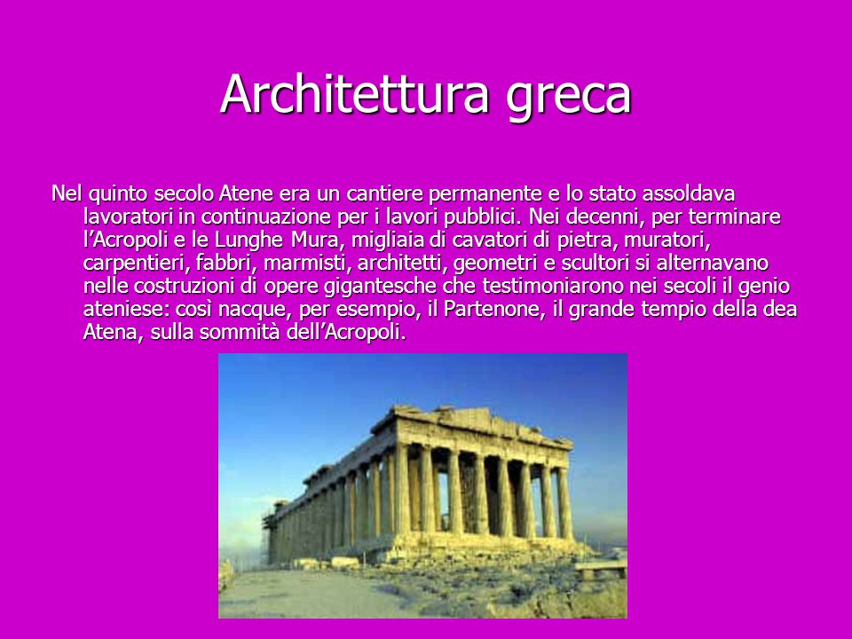 Architettura greca Nel quinto secolo Atene era un cantiere permanente e lo stato assoldava lavoratori in continuazione per i lavori pubblici. Nei dece
