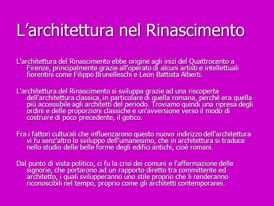 L'architettura nel Rinascimento L'architettura del Rinascimento ebbe origine agli inizi del Quattrocento a Firenze, principalmente grazie all'operato
