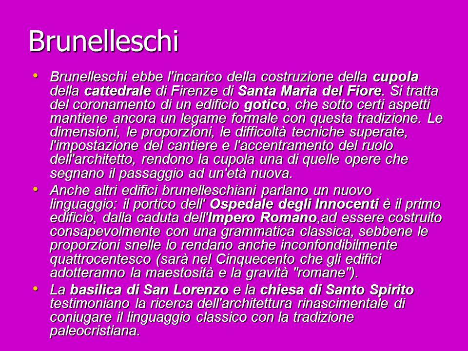 Brunelleschi Brunelleschi ebbe l'incarico della costruzione della cupola della cattedrale di Firenze di Santa Maria del Fiore. Si tratta del coronamen