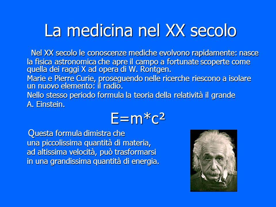 La medicina nel XX secolo Nel XX secolo le conoscenze mediche evolvono rapidamente: nasce la fisica astronomica che apre il campo a fortunate scoperte