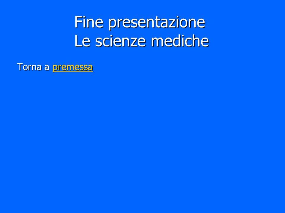 Fine presentazione Le scienze mediche Torna a premessa premessa