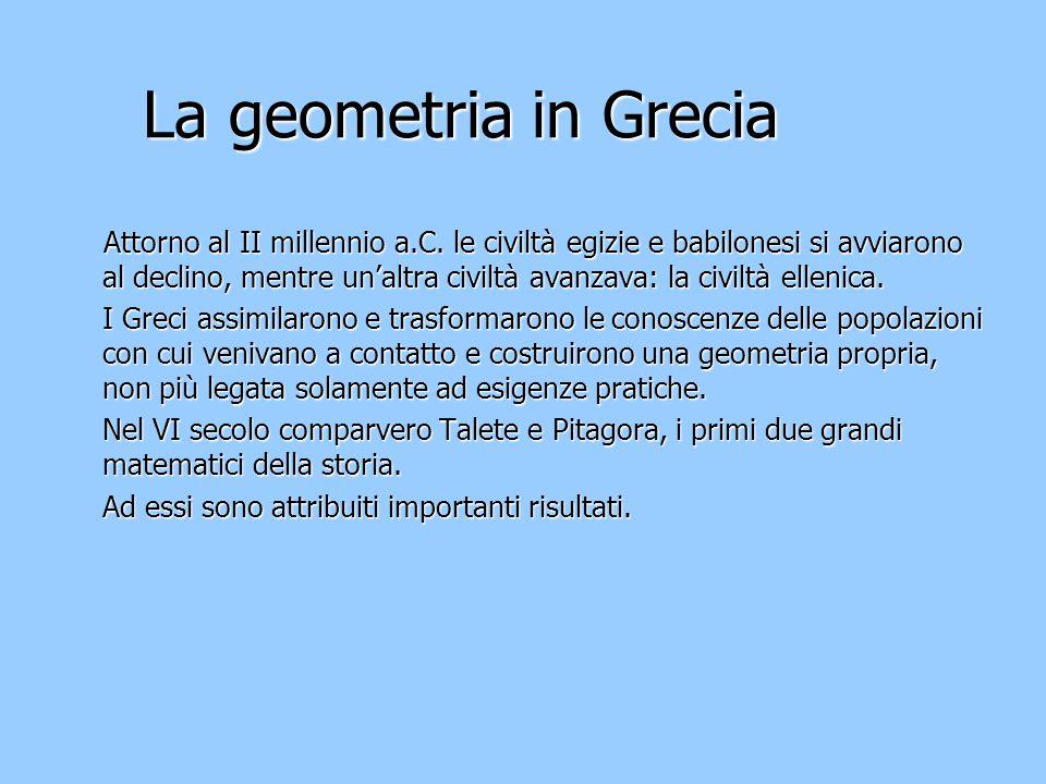La geometria in Grecia La geometria in Grecia Attorno al II millennio a.C. le civiltà egizie e babilonesi si avviarono al declino, mentre un'altra civ