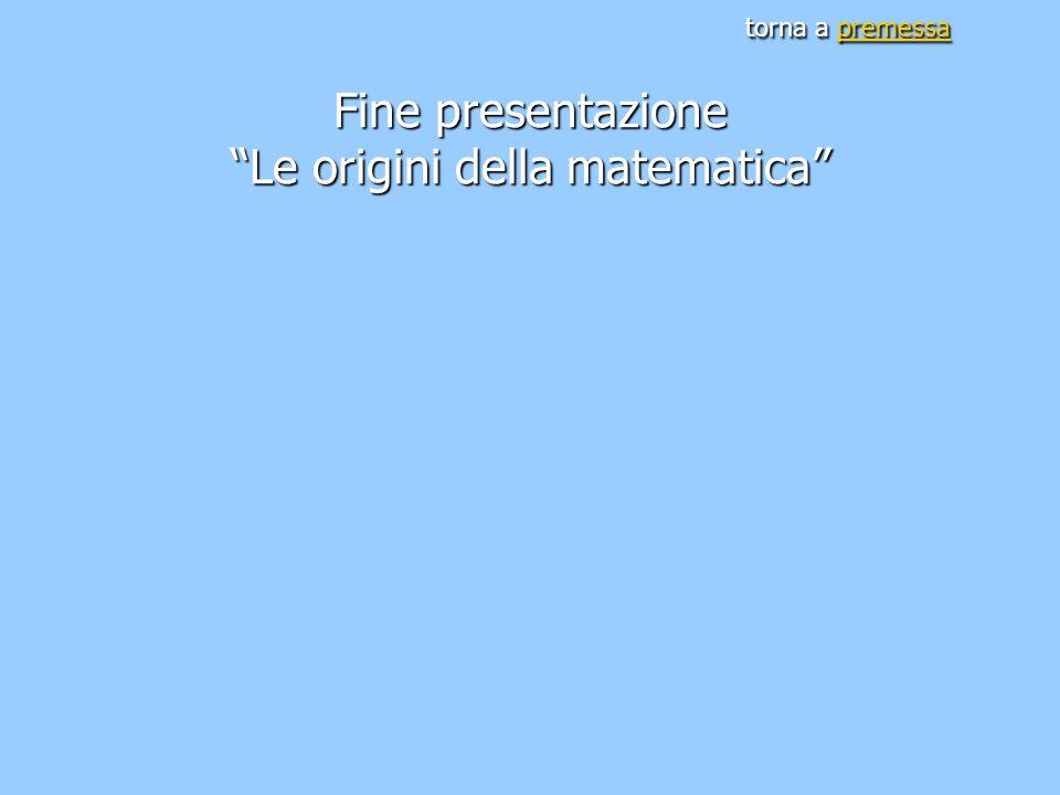 """torna a premessa Fine presentazione """"Le origini della matematica"""" premessa"""