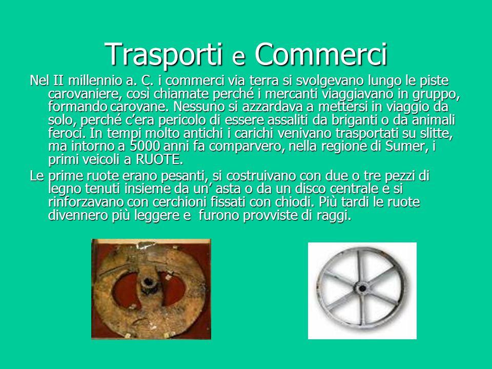 Trasporti e Commerci Nel II millennio a. C. i commerci via terra si svolgevano lungo le piste carovaniere, così chiamate perché i mercanti viaggiavano