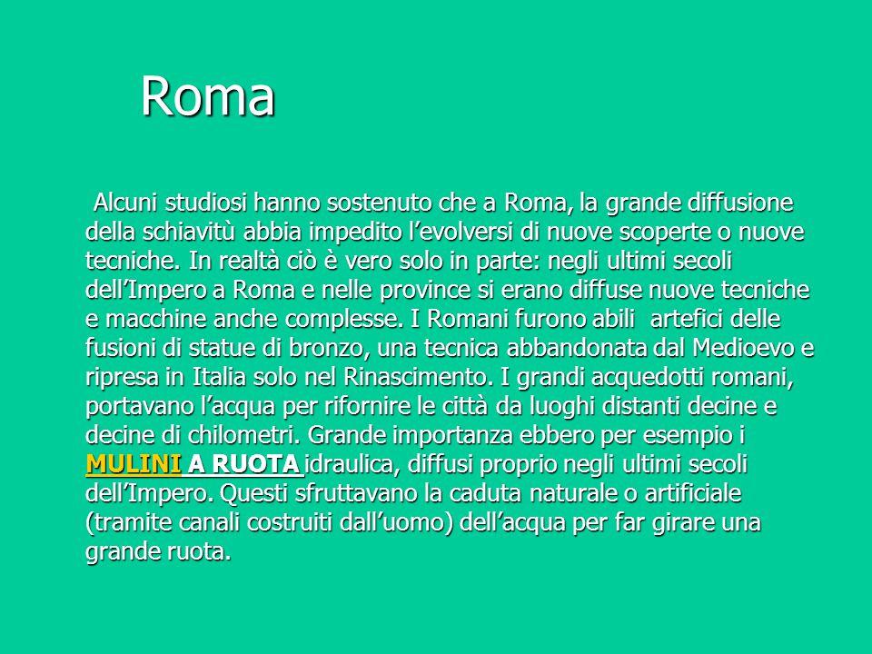 Roma Alcuni studiosi hanno sostenuto che a Roma, la grande diffusione della schiavitù abbia impedito l'evolversi di nuove scoperte o nuove tecniche. I