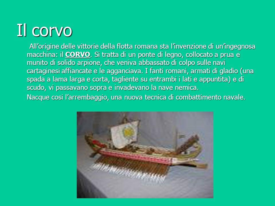 Il corvo All'origine delle vittorie della flotta romana sta l'invenzione di un'ingegnosa macchina: il CORVO. Si tratta di un ponte di legno, collocato
