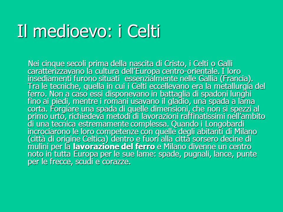 Il medioevo: i Celti Nei cinque secoli prima della nascita di Cristo, i Celti o Galli caratterizzavano la cultura dell'Europa centro-orientale. I loro