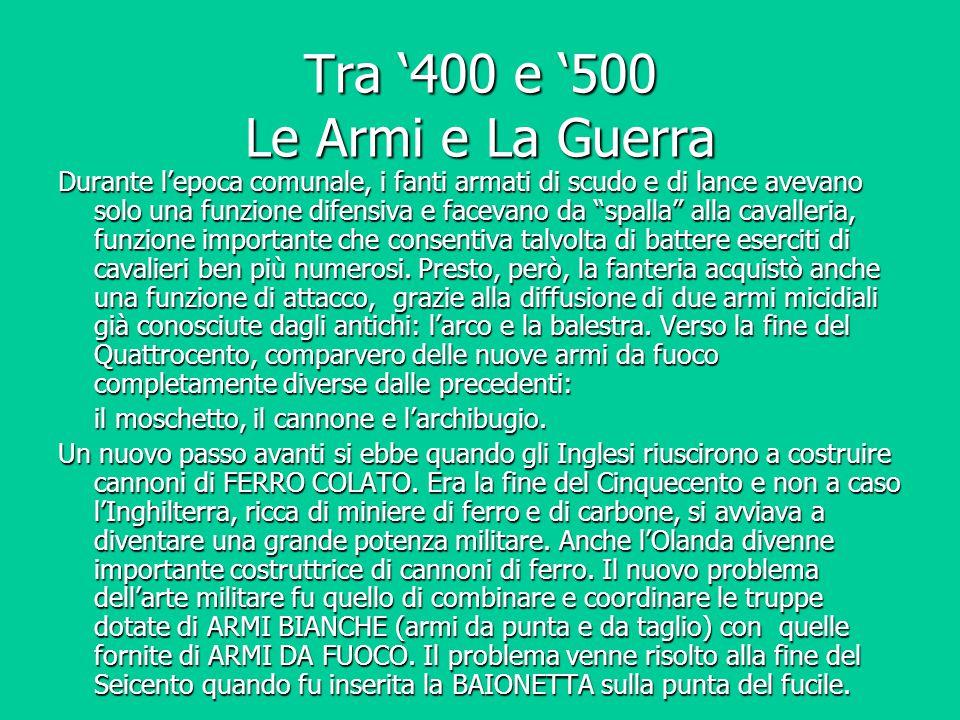 """Tra '400 e '500 Le Armi e La Guerra Durante l'epoca comunale, i fanti armati di scudo e di lance avevano solo una funzione difensiva e facevano da """"sp"""