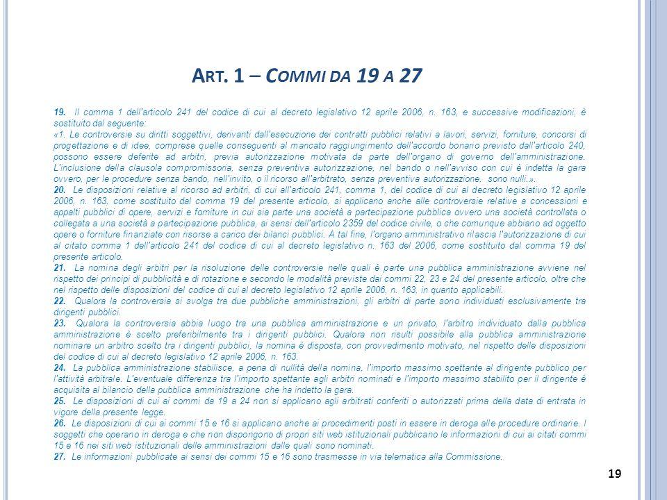 A RT. 1 – C OMMI DA 19 A 27 19. Il comma 1 dell'articolo 241 del codice di cui al decreto legislativo 12 aprile 2006, n. 163, e successive modificazio