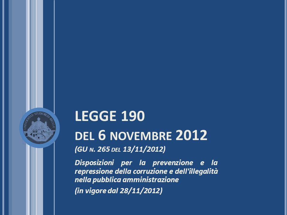 LEGGE 190 DEL 6 NOVEMBRE 2012 (GU N. 265 DEL 13/11/2012) Disposizioni per la prevenzione e la repressione della corruzione e dell'illegalità nella pub