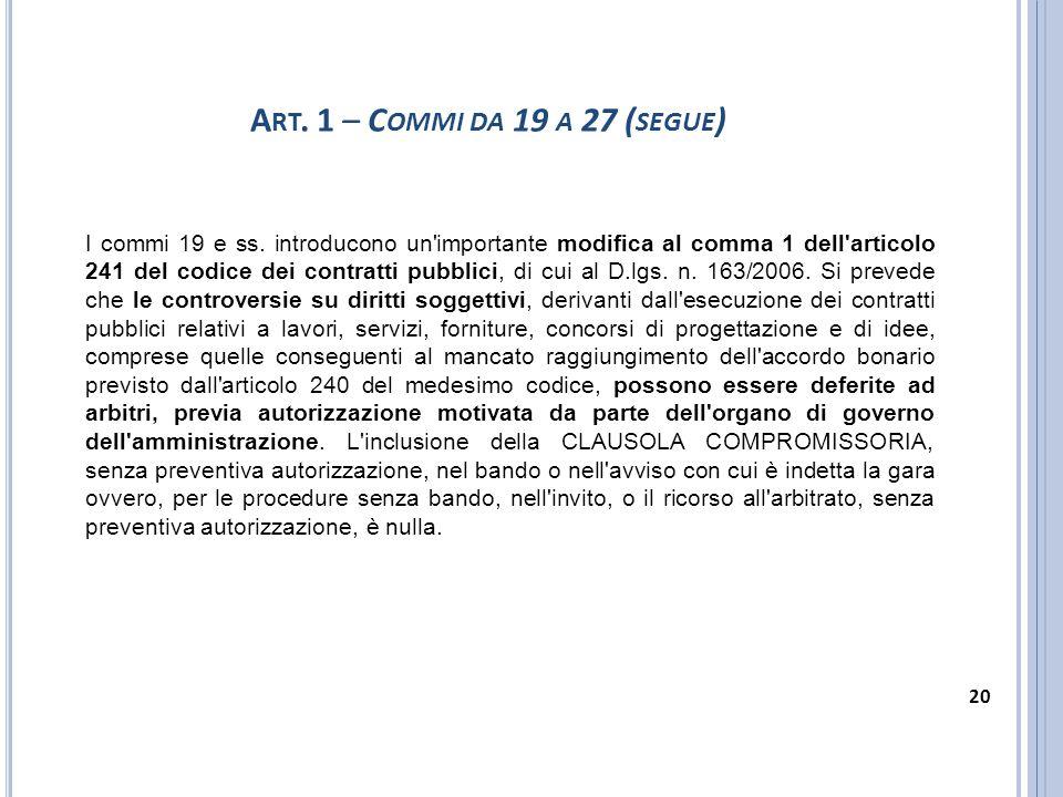 I commi 19 e ss. introducono un'importante modifica al comma 1 dell'articolo 241 del codice dei contratti pubblici, di cui al D.lgs. n. 163/2006. Si p